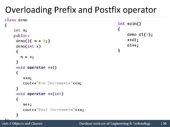 Overloading Prefix and Postfix operator class demo { int m; public: demo(){ m =