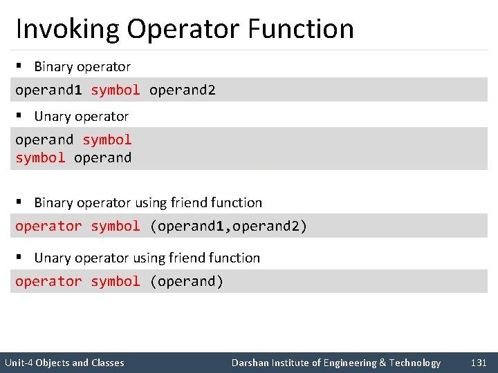 Invoking Operator Function § Binary operator operand 1 symbol operand 2 § Unary operator