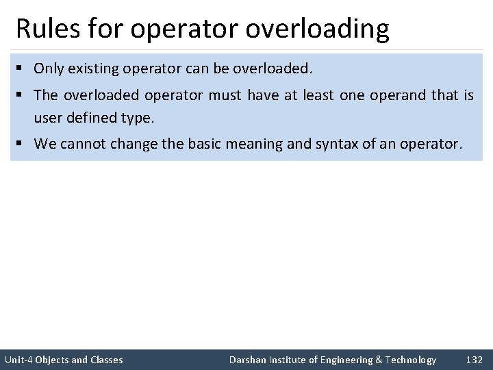 Rules for operator overloading § Only existing operator can be overloaded. § The overloaded