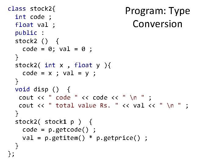 Program: Type Conversion class stock 2{ int code ; float val ; public :