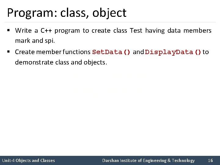 Program: class, object § Write a C++ program to create class Test having data