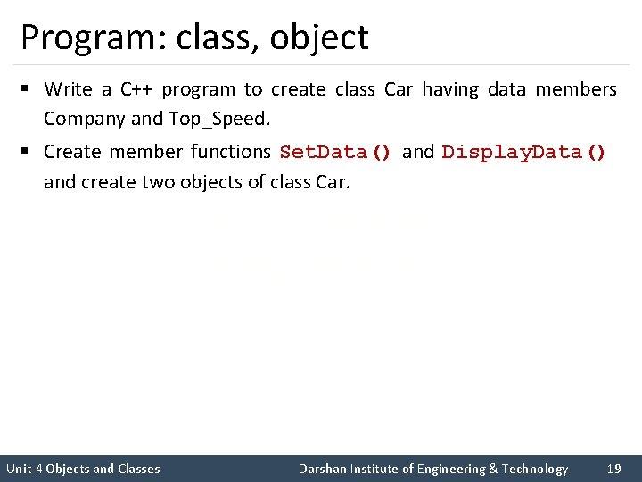Program: class, object § Write a C++ program to create class Car having data