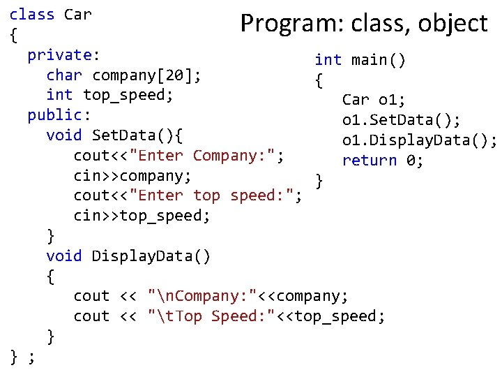 class Car { private: int main() char company[20]; { int top_speed; Car o 1;