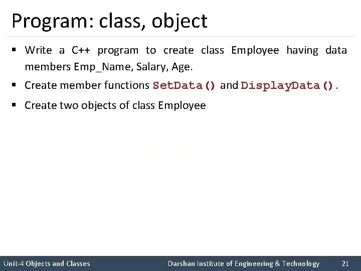 Program: class, object § Write a C++ program to create class Employee having data