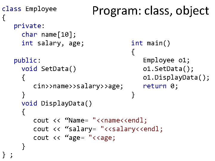 class Employee { private: char name[10]; int salary, age; Program: class, object int main()