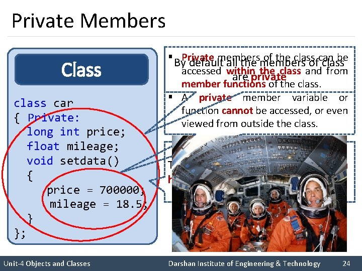 Private Members Class car { Private: long int price; float mileage; void setdata() {