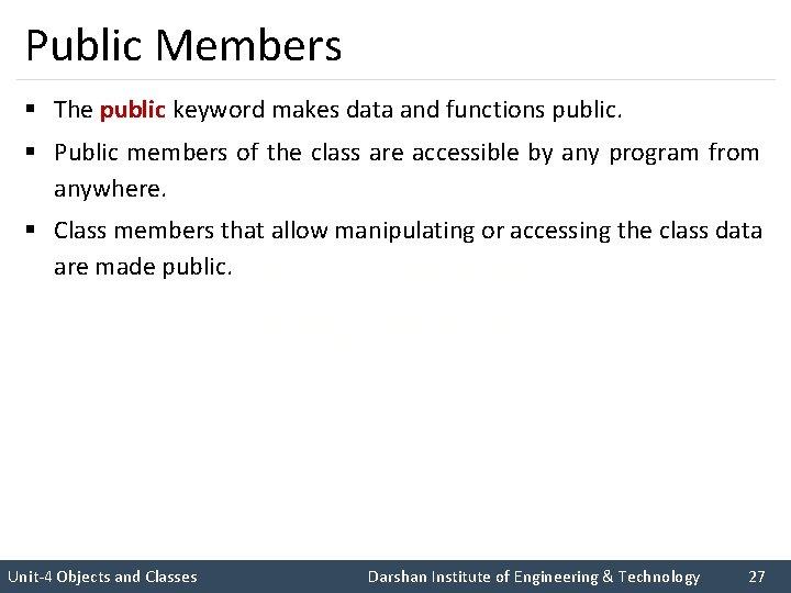 Public Members § The public keyword makes data and functions public. § Public members