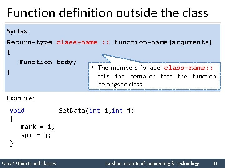 Function definition outside the class Syntax: Return-type class-name : : function-name(arguments) { Function body;