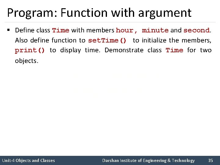 Program: Function with argument § Define class Time with members hour, minute and second.
