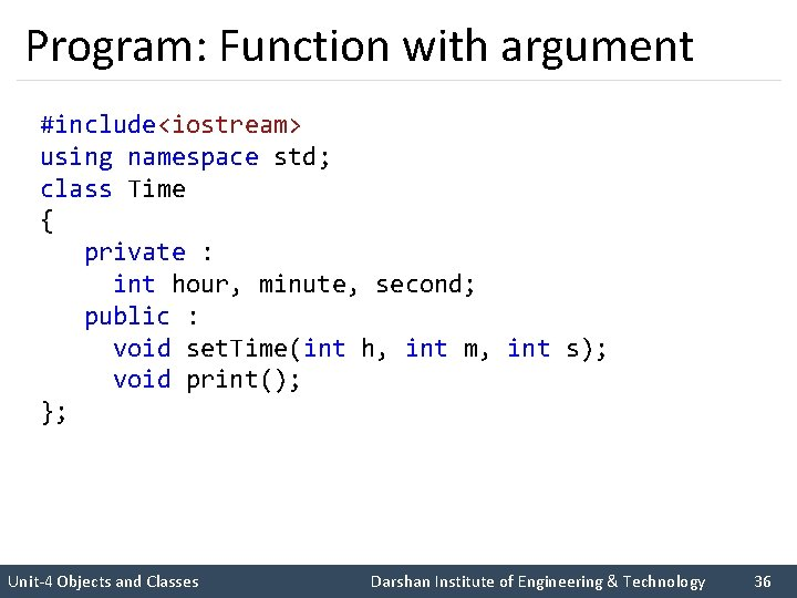 Program: Function with argument #include<iostream> using namespace std; class Time { private : int