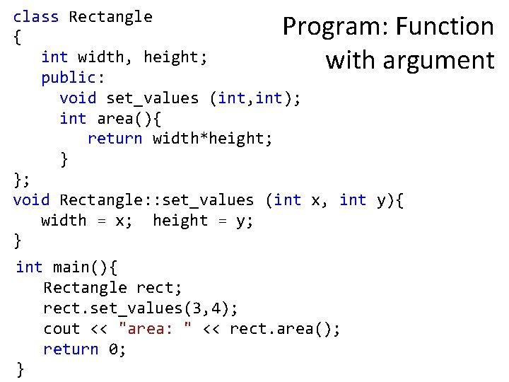 class Rectangle { int width, height; public: void set_values (int, int); int area(){ return