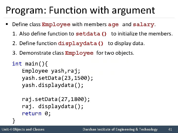 Program: Function with argument § Define class Employee with members age and salary. 1.
