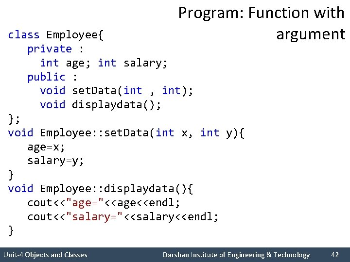 Program: Function with argument class Employee{ private : int age; int salary; public :