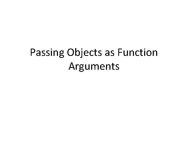 Passing Objects as Function Arguments