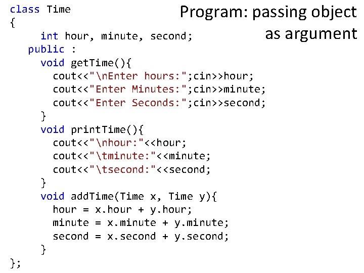 Program: passing object as argument class Time { int hour, minute, second; public :