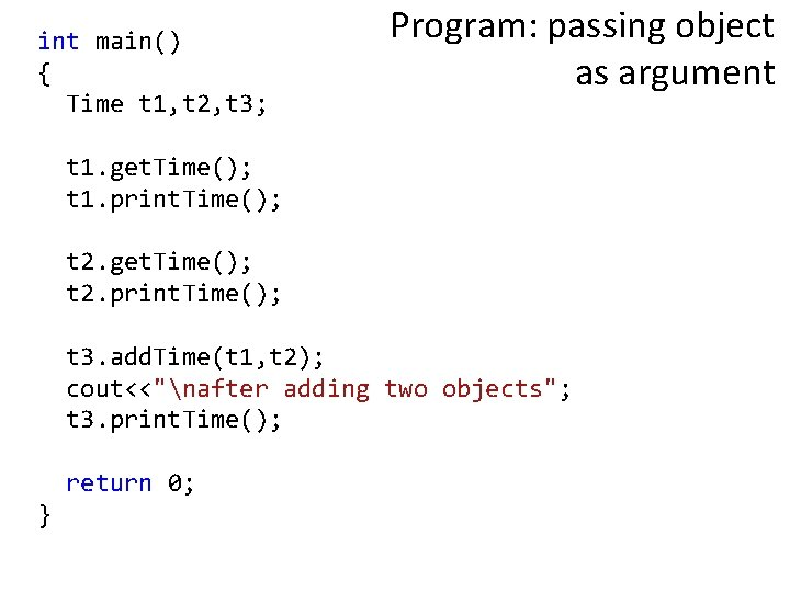 int main() { Time t 1, t 2, t 3; Program: passing object as