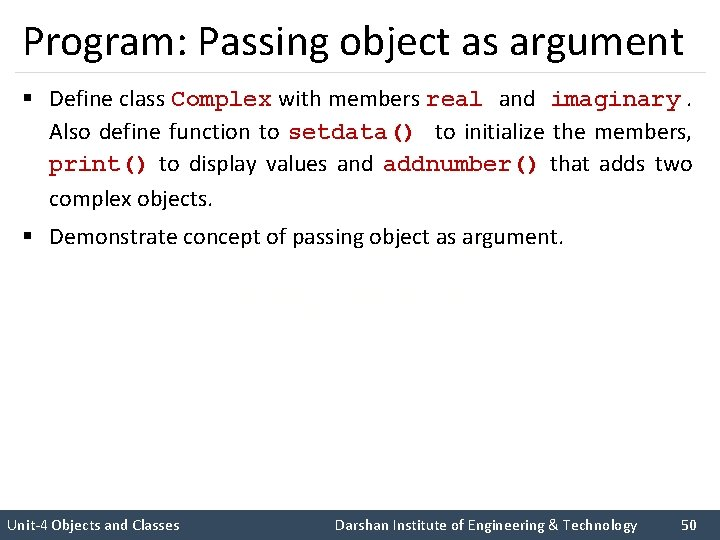 Program: Passing object as argument § Define class Complex with members real and imaginary.