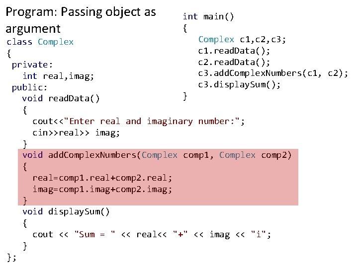 Program: Passing object as argument int main() { Complex c 1, c 2, c