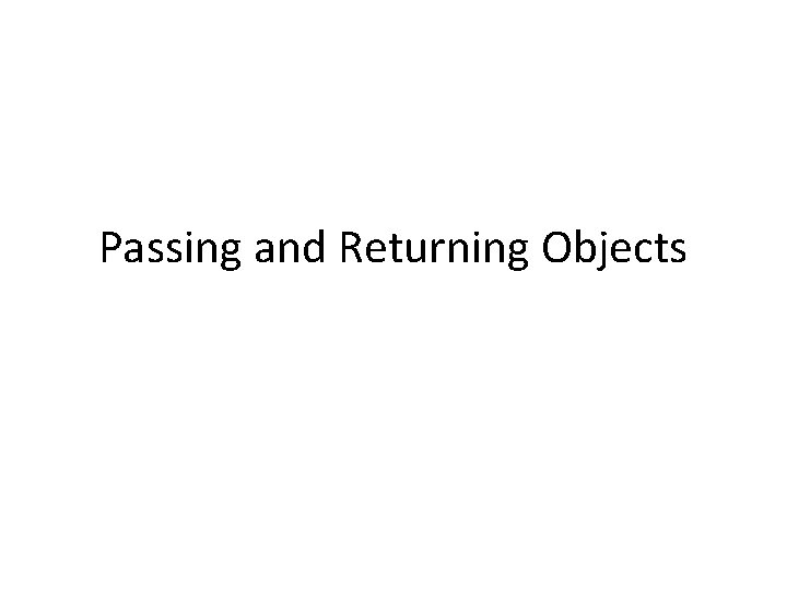 Passing and Returning Objects