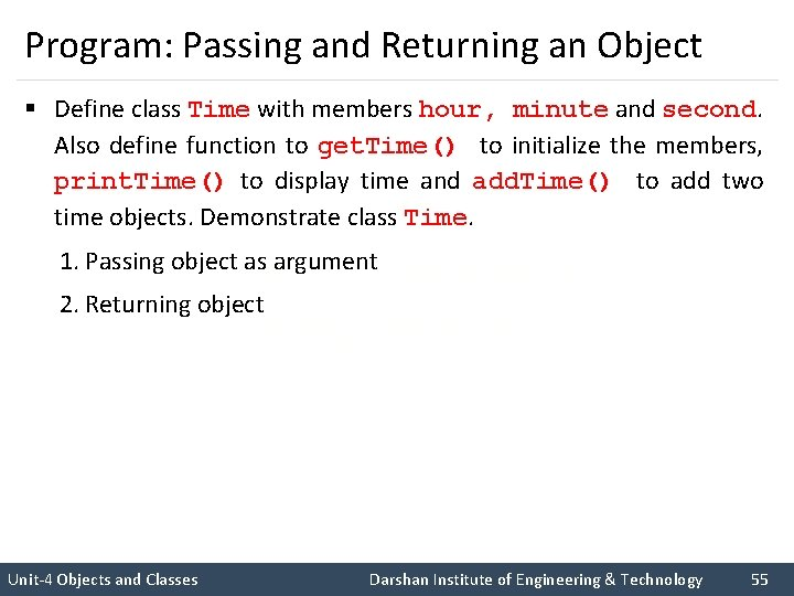 Program: Passing and Returning an Object § Define class Time with members hour, minute