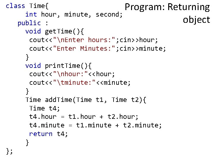 class Time{ Program: Returning int hour, minute, second; object public : void get. Time(){