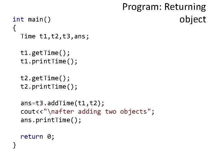 int main() { Time t 1, t 2, t 3, ans; Program: Returning object