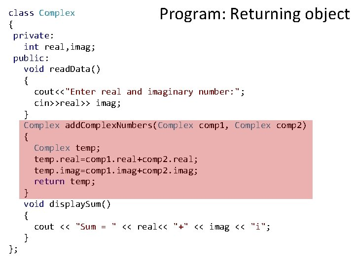 Program: Returning object class Complex { private: int real, imag; public: void read. Data()