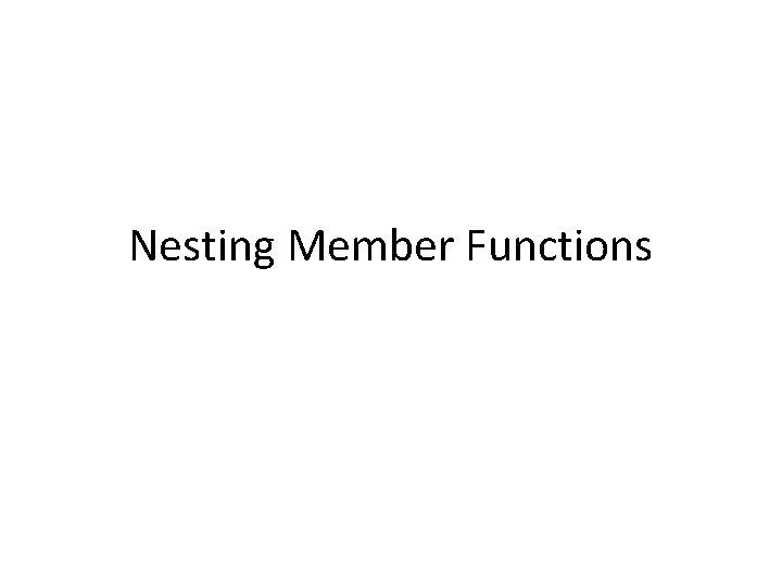 Nesting Member Functions
