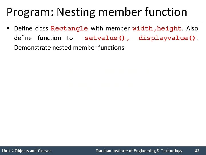 Program: Nesting member function § Define class Rectangle with member width, height. Also define