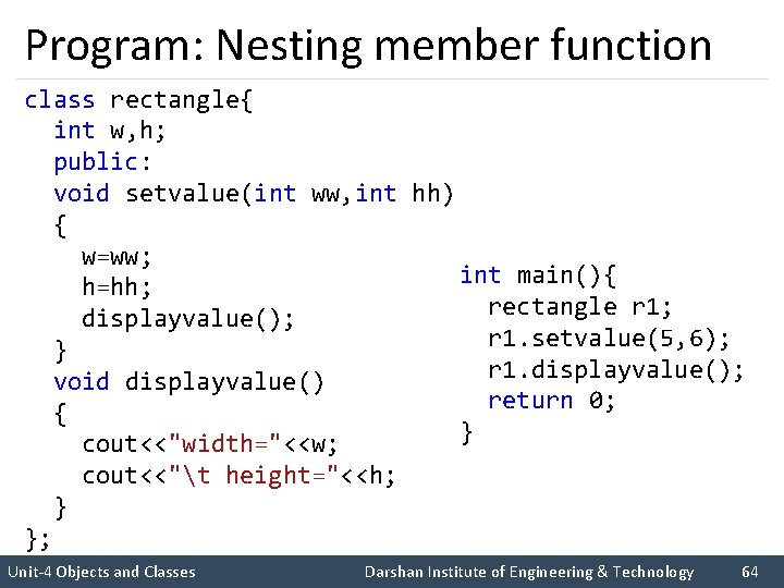 Program: Nesting member function class rectangle{ int w, h; public: void setvalue(int ww, int