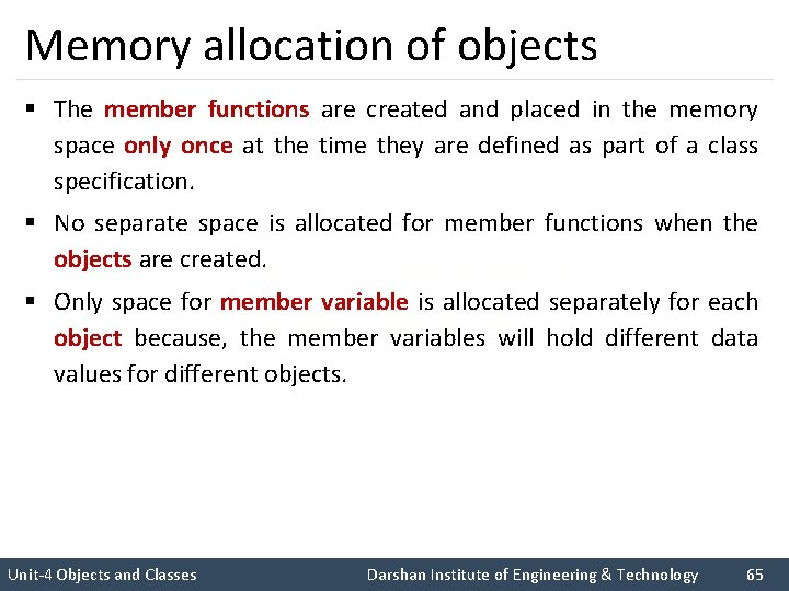 Memory allocation of objects § The member functions are created and placed in the