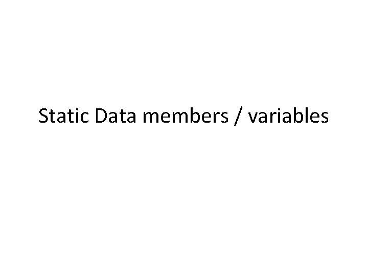 Static Data members / variables