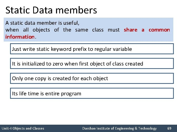 Static Data members A static data member is useful, when all objects of the