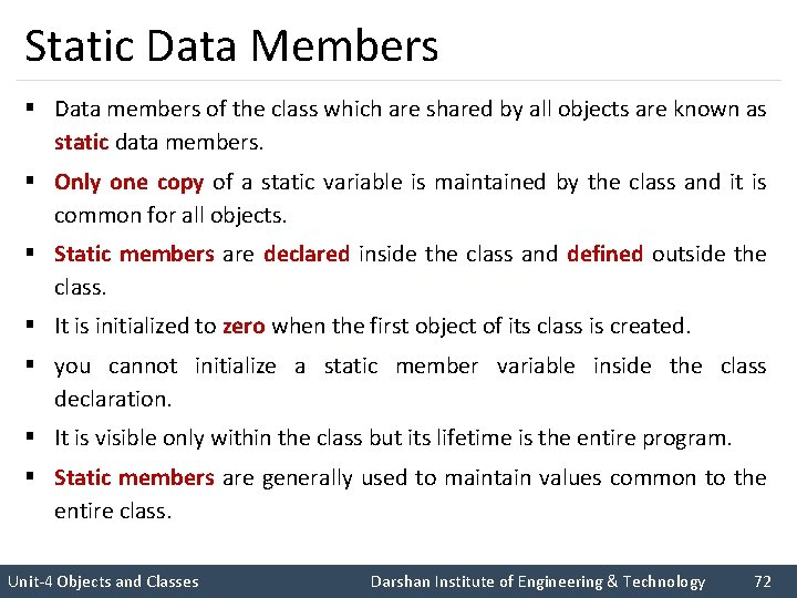 Static Data Members § Data members of the class which are shared by all