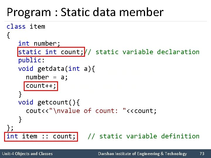 Program : Static data member class item { int number; static int count; //