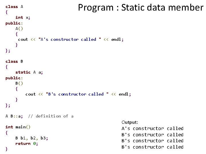 Program : Static data member class A { int x; public: A() { cout