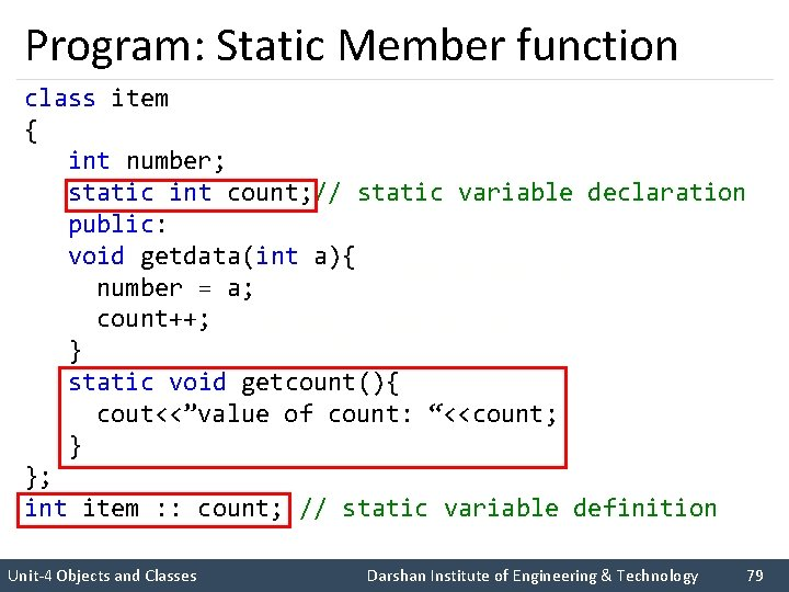 Program: Static Member function class item { int number; static int count; // static