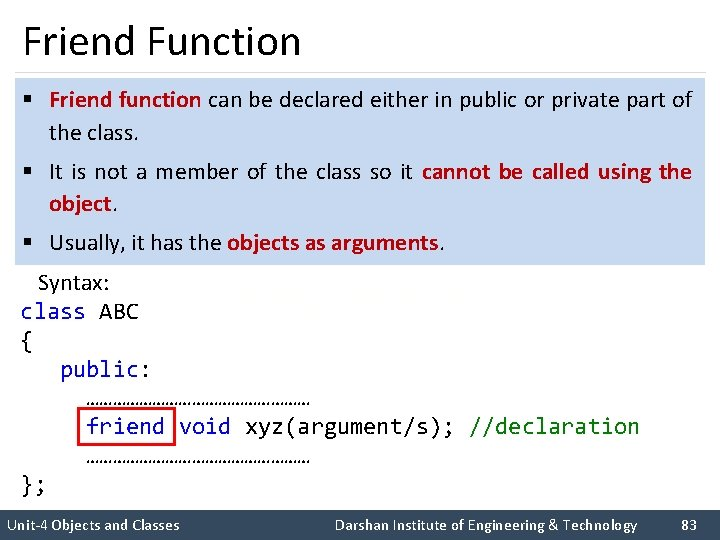 Friend Function § Friend function can be declared either in public or private part