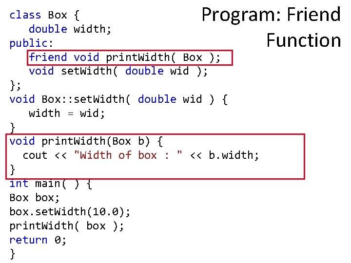 Program: Friend Function class Box { double width; public: friend void print. Width( Box