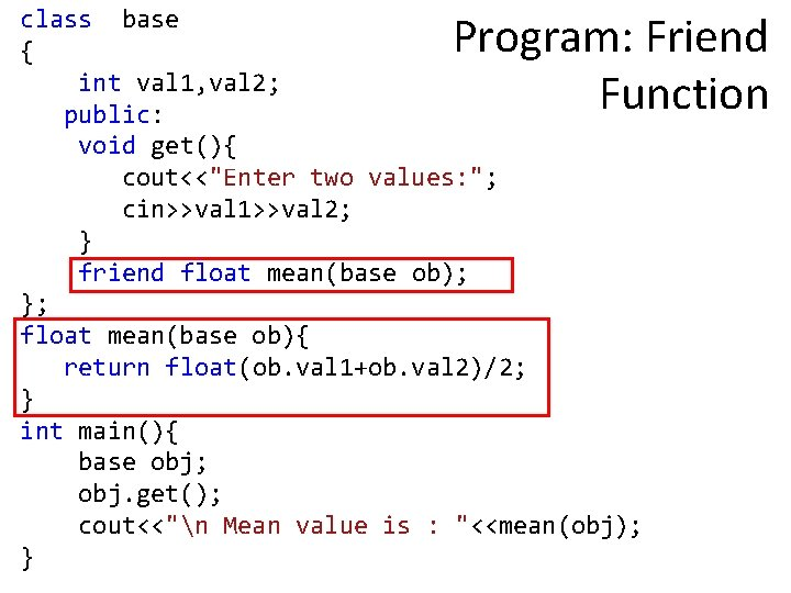 """class base { int val 1, val 2; public: void get(){ cout<<""""Enter two values:"""