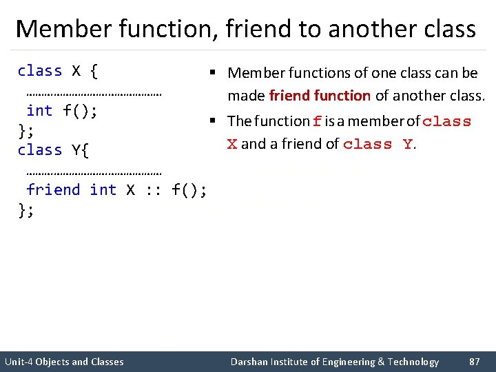 Member function, friend to another class X { § …………………… int f(); § };