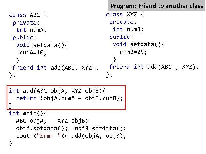 Program: Friend to another class XYZ; //forward declaration class XYZ { class ABC {