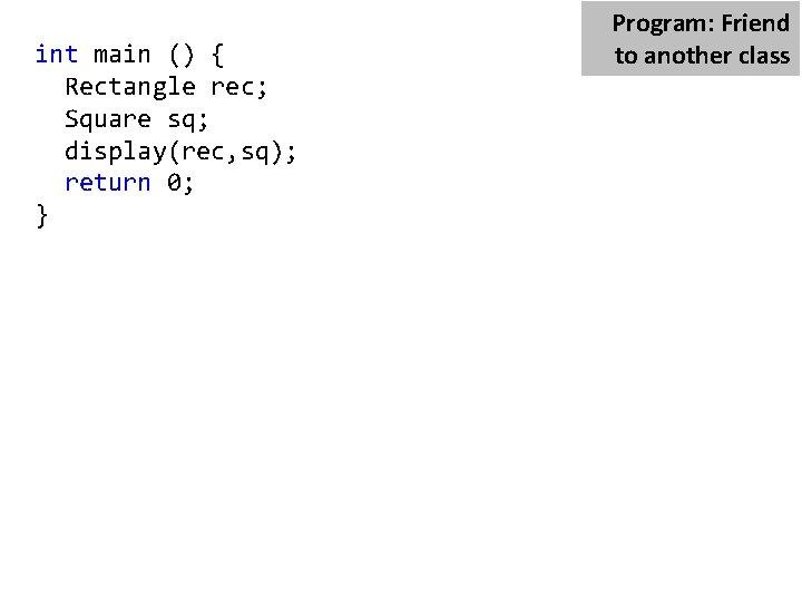 int main () { Rectangle rec; Square sq; display(rec, sq); return 0; } Program: