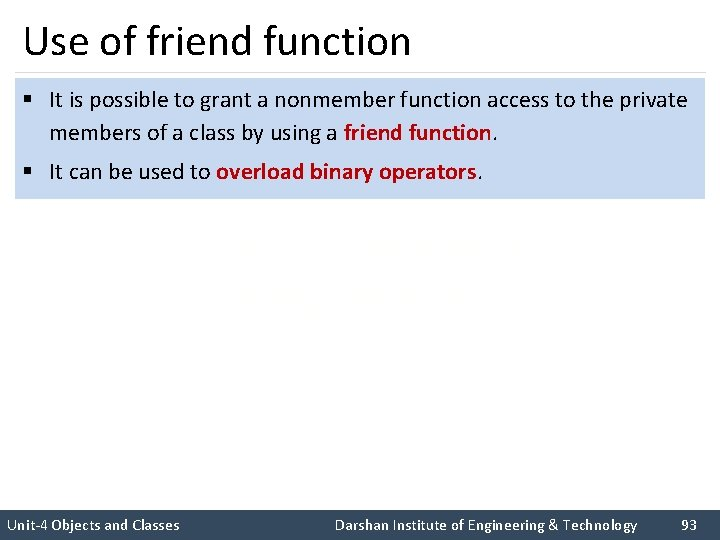 Use of friend function § It is possible to grant a nonmember function access