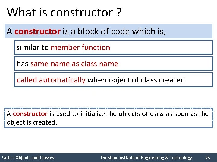 What is constructor ? A constructor is a block of code which is, similar