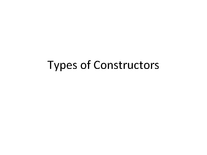 Types of Constructors