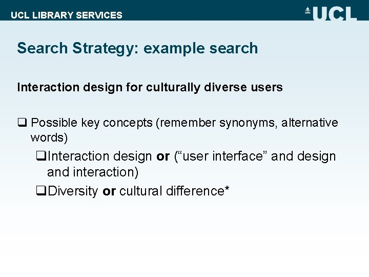 UCL LIBRARY SERVICES Search Strategy: example search Interaction design for culturally diverse users q
