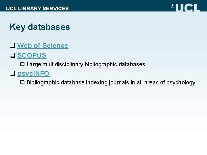 UCL LIBRARY SERVICES Key databases q Web of Science q SCOPUS q Large multidisciplinary