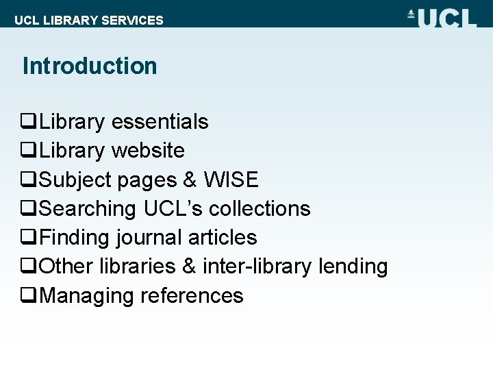 UCL LIBRARY SERVICES Introduction q. Library essentials q. Library website q. Subject pages &