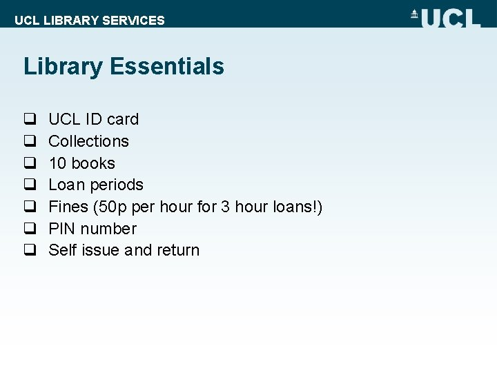UCL LIBRARY SERVICES Library Essentials q q q q UCL ID card Collections 10